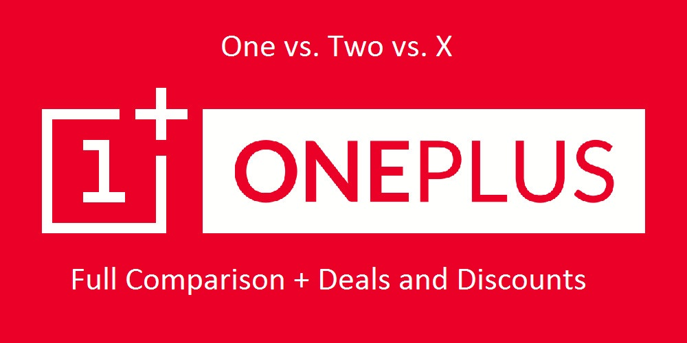 OnePlus One vs. OnePlus Two vs. OnePlus X [Full Comparison and Best Deals]