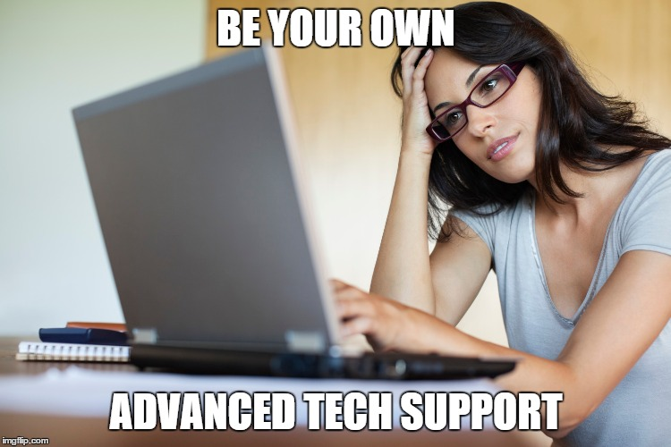 How to be your own Advanced Tech Support