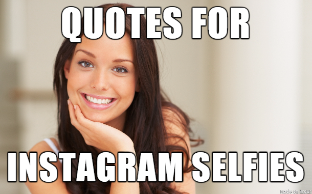 Quotes for Instagram Selfies – 600+ Captions