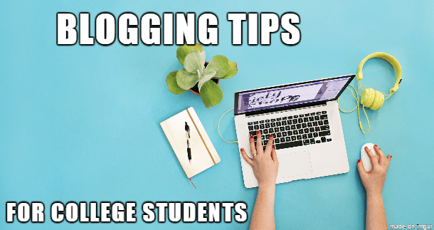 9 Important Blogging Tips for College Students