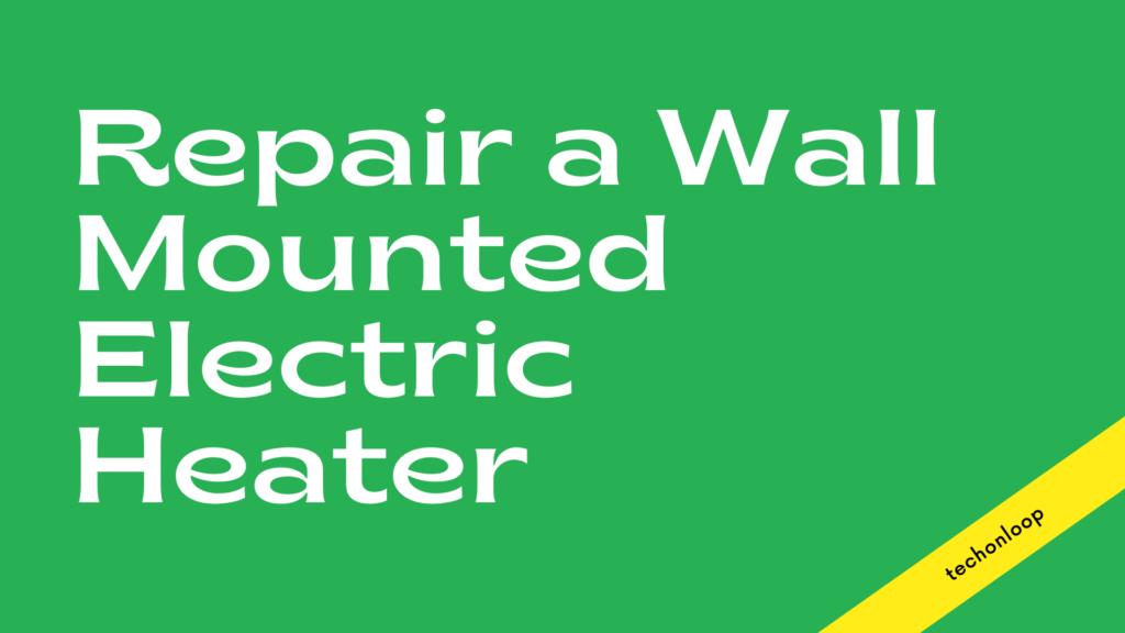 Repair a Wall-Mounted Electric Heater