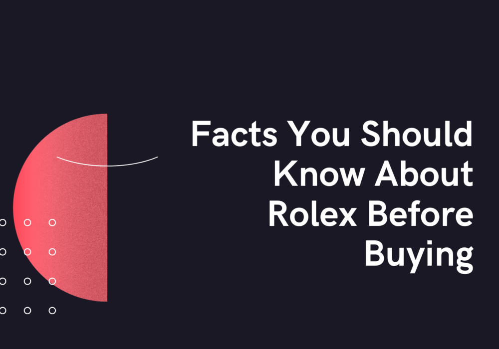 Facts You Should Know About Rolex Before Buying