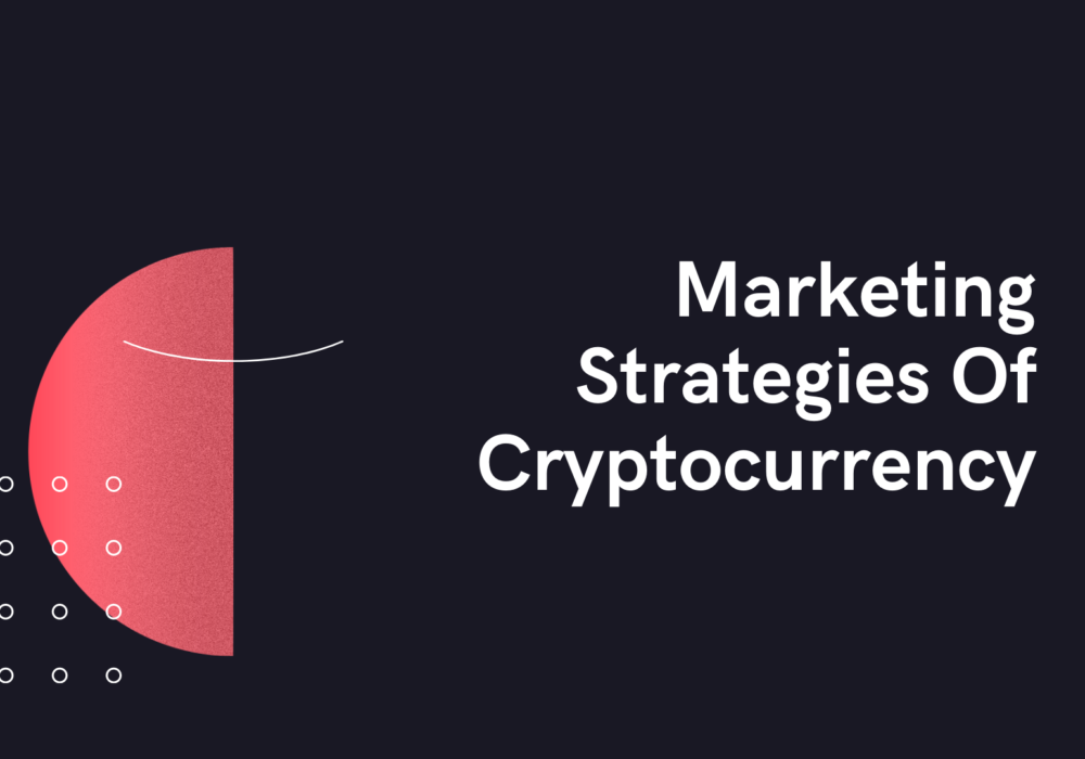 Marketing Strategies Of Cryptocurrency