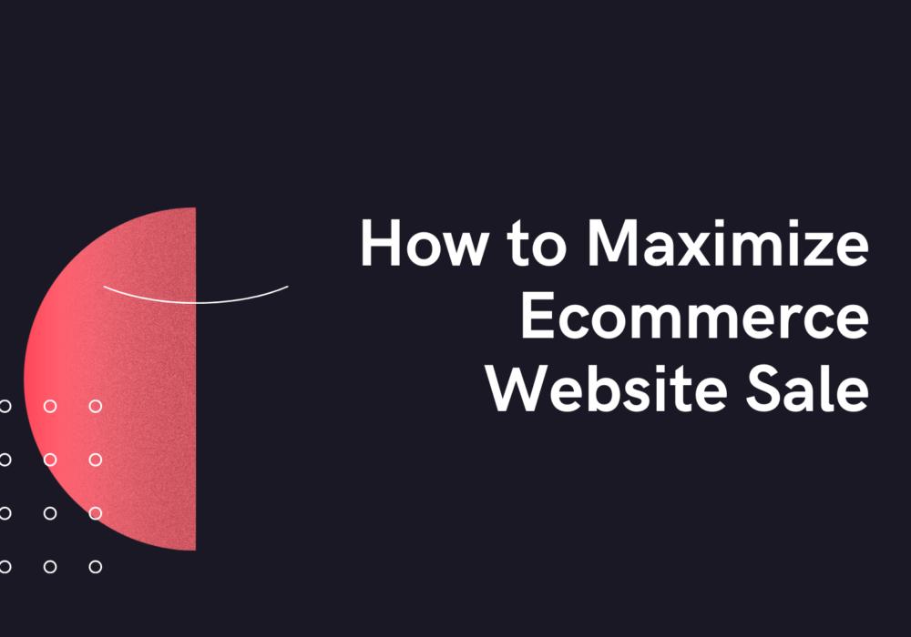 Maximize Ecommerce Website Sales