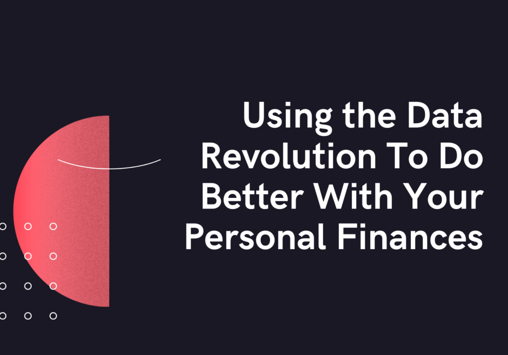 Using the Data Revolution To Do Better With Your Personal Finances