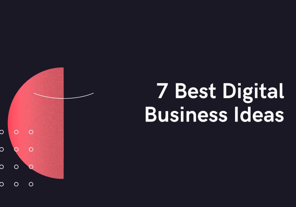 7 Best Digital Business Ideas