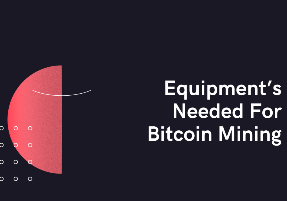 Equipment's Needed For Bitcoin Mining