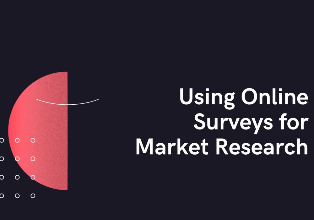 Using Online Surveys for Market Research