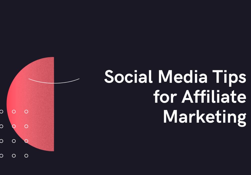 Social Media Tips for Affiliate Marketing