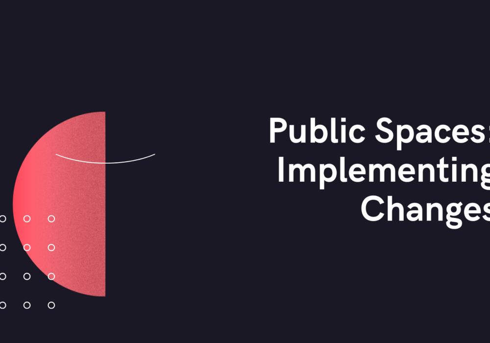 Public Spaces Implementing Changes